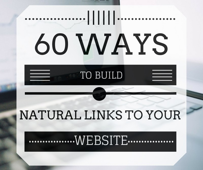 60 Ways to build natural links to your website.