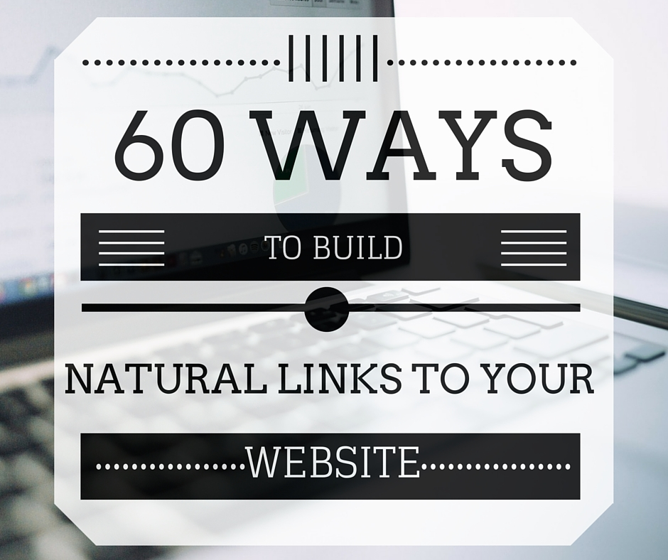 60 natural link building tactics to turbocharge your site's SEO rankings!