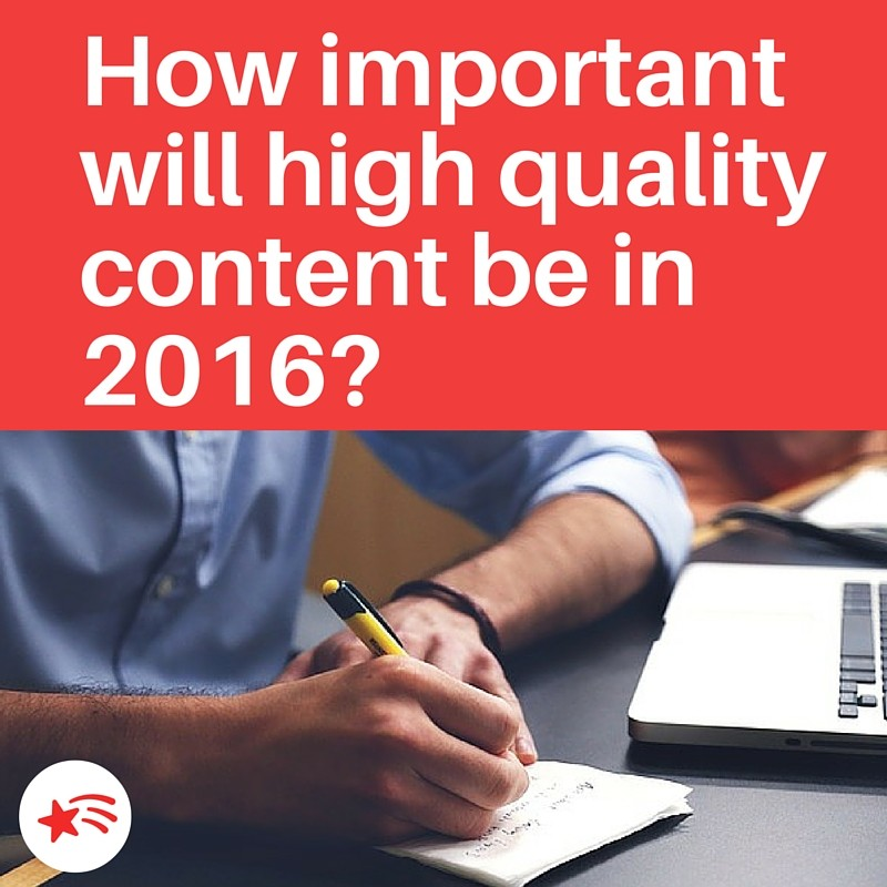 How important will high quality content be in 2016?