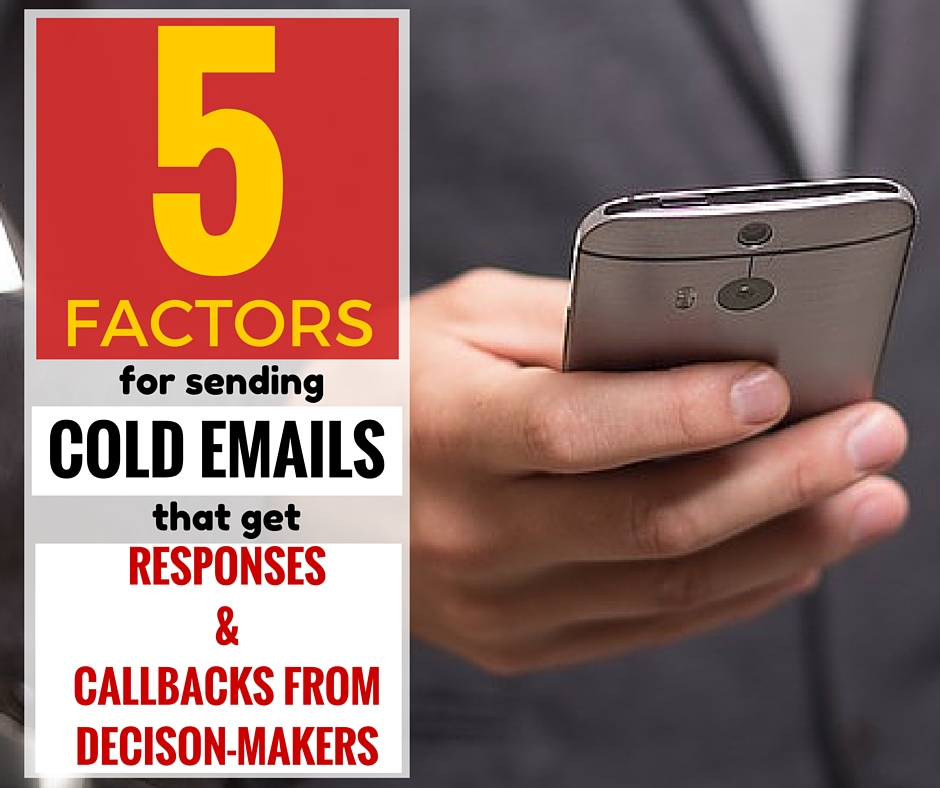 5 factors for sending cold emails that get responses & call backs from decision makers.
