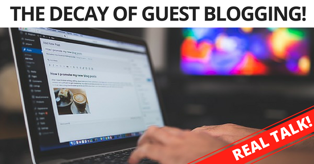 The decay and fall of guest blogging - and why Matt Cutts was right all along.