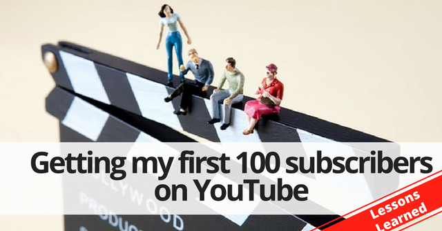Getting my first 100 subscribers on YouTube – Lessons learned.